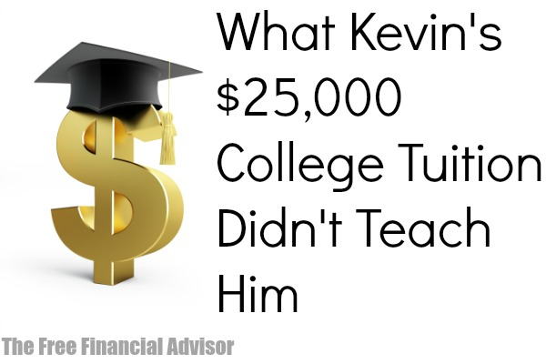 What Kevin's 25000 college tuition didn't teach him