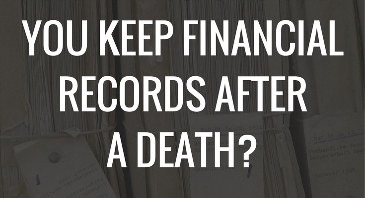 How long should you keep financial records after a death?