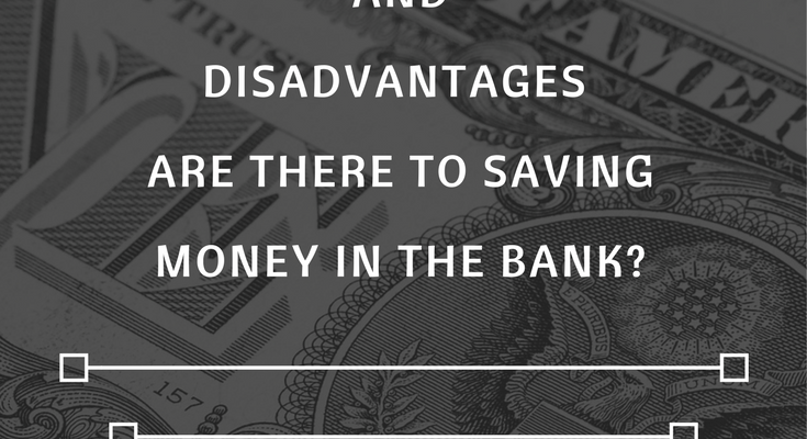 What Advantages and Disadvantages Are There To Saving Money In The Bank