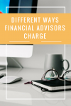 Different Ways Financial Advisors Charge