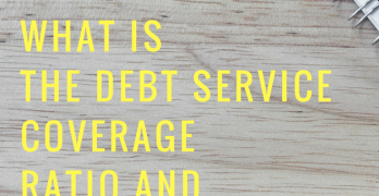 What is the Debt Service Coverage Ratio and What Does It Mean For You
